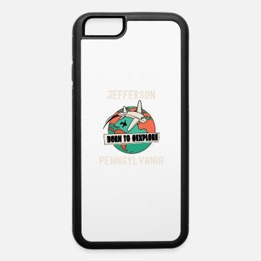 Jefferson Jefferson Pennsylvania Born to Explore Travel Love - iPhone 6 Case