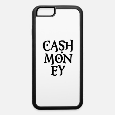 Cash Money Cash Money - iPhone 6 Case