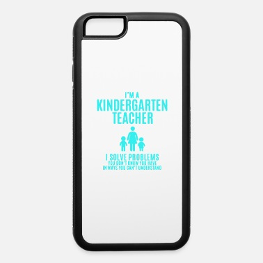 I m a Kindergarten Teacher - iPhone 6 Case