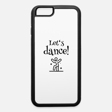 Lets Have A Party Let's have a Party - Let's dance - iPhone 6 Case