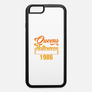 Born In 1986 Queens of Halloween are Born in 1986 - iPhone 6 Case