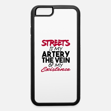Artery Street Is My Artery The Vein Of My Existence - iPhone 6 Case