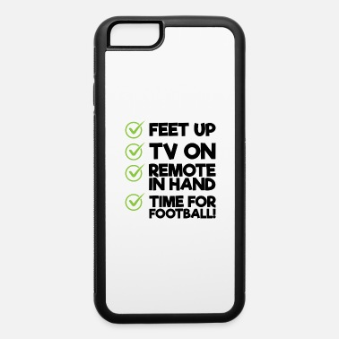 Feet Up FEET UP TV ON REMOTE IN HAND TIME FOR FOOTBALL - iPhone 6 Case