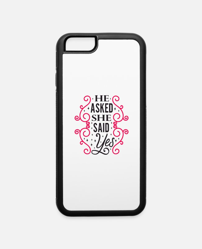 Hum iPhone Cases - HE ASKED SHE SAID YES - iPhone 6 Case white/black