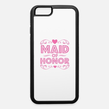 Maid Of Honor Maid of Honor - iPhone 6 Case