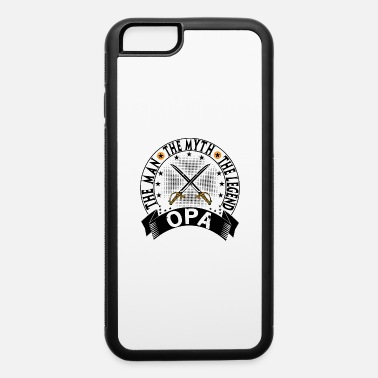 Opa OPA THE MAN THE MYTH THE LEGEND - iPhone 6 Case