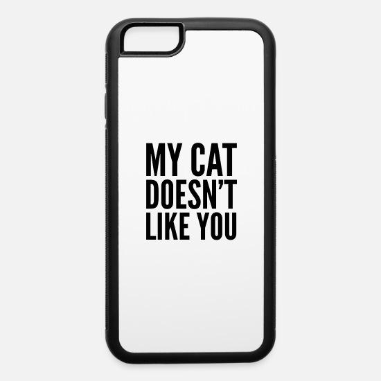 Cool iPhone Cases - My cat doesn't like you - iPhone 6 Case white/black