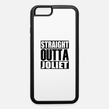 Shaded Latest Design tagged as a Straight Outta Joliet - iPhone 6 Case
