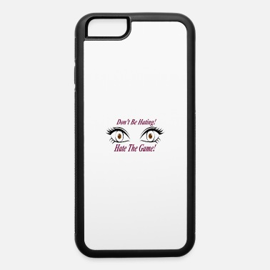 Dont be a hater - iPhone 6 Case