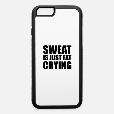 Sweat Is Just Fat Crying Sweat Is Just Fat Crying - iPhone 6 Case