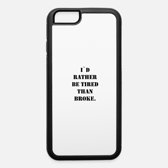 Boss iPhone Cases - i`d rather be tired than broke - iPhone 6 Case white/black