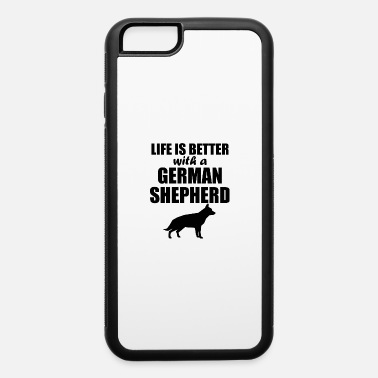 Life Life Is Better With A German Shepherd - iPhone 6 Case