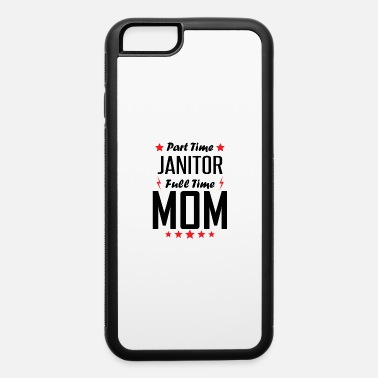 Part Time Janitor Full Time Mom - iPhone 6 Case