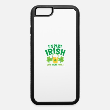 Part PART Irish (The DRUNK part) - iPhone 6 Case
