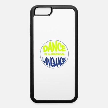Dancing Quotes Dance is a universal language - iPhone 6 Case