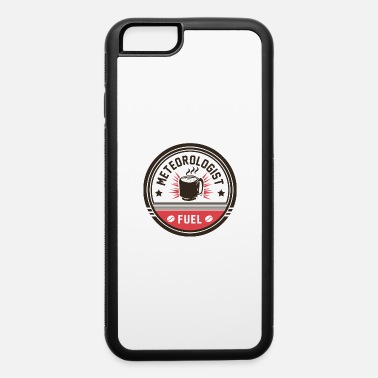 Meteorologist Meteorologist Fuel Coffee - iPhone 6 Case