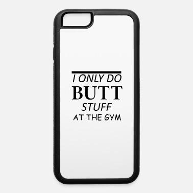 Butt Stuff At The Gym Tank Top, Rude Sarcastic Gym - iPhone 6 Case