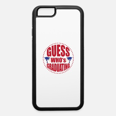 Graduates Guess who's graduating - iPhone 6 Case