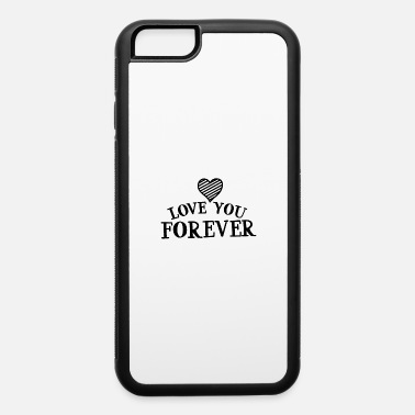 Love You love you forever 01 - iPhone 6 Case