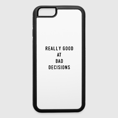 0076 GoodAtBadDecisionsReally good at bad decision - iPhone 6/6s Rubber Case
