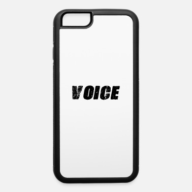 Voice voice - iPhone 6 Case