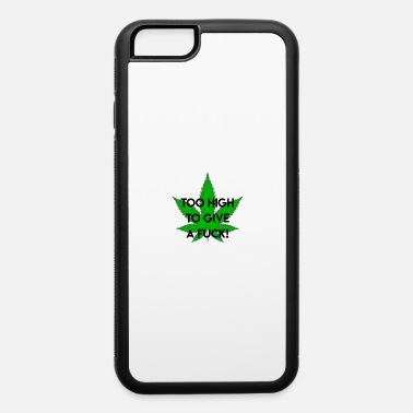 Smoking high I no fucks given I cannabis I weed I gift - iPhone 6/6s Rubber Case