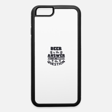 Mens Day Beer is the Answer, Mens Day, Fathers day, Beer - iPhone 6 Case