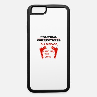 Not Politically Correct Anti Political Correctness - iPhone 6 Case