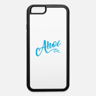 Ahoy Ahoi Ahoy Fisherman - iPhone 6 Case
