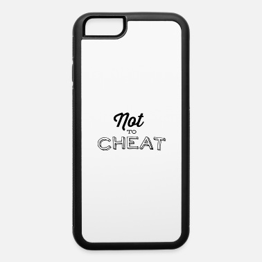 Cheat Not to cheat - iPhone 6 Case