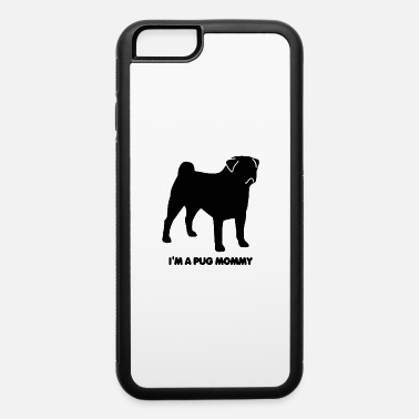 Hassel Free I M A Pug Mommy - iPhone 6 Case