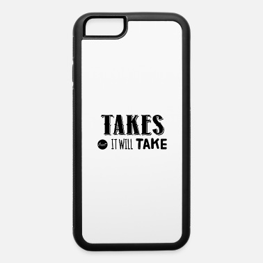 Take Takes out it will take - iPhone 6 Case