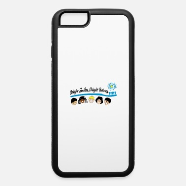 Bright Bright Smiles Bright Futures - iPhone 6 Case