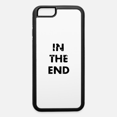 End In the end - iPhone 6 Case