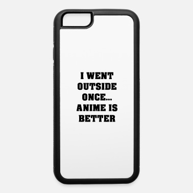 Japanimation I Went Outside Once Anime Is Better - iPhone 6 Case