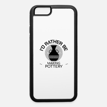 Funny Parenting Pottery Potter Ceramics Handcraft Earthenware Gift - iPhone 6 Case