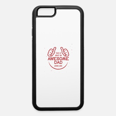 Awesome Dads this is an awesome dad - iPhone 6 Case