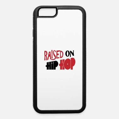 Raised on Hip Hop - iPhone 6 Case