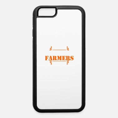 Tractors FARMERS Farmer Gift - iPhone 6 Case