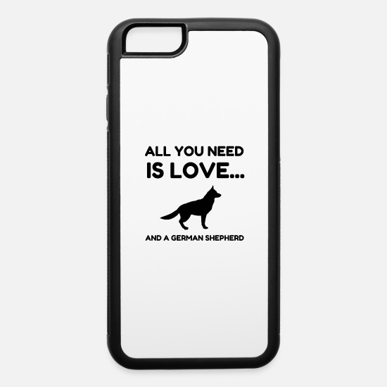 Love iPhone Cases - All You Need Is Love And A German Shepherd Dog Fun - iPhone 6 Case white/black