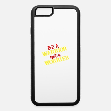 Boxing Match BE A WARRIOR NOT A WORRIER gift - iPhone 6 Case