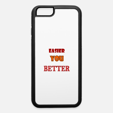 Never It never gets easier you just get better - iPhone 6 Case
