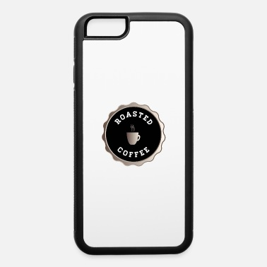 Roast Roasted Coffee - iPhone 6 Case