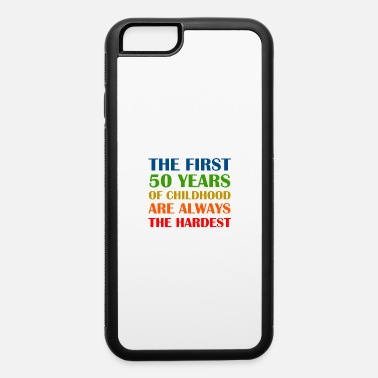 Times THE FIRST 50 YEARS OF CHILDHOOD ARE HARDEST - iPhone 6 Case