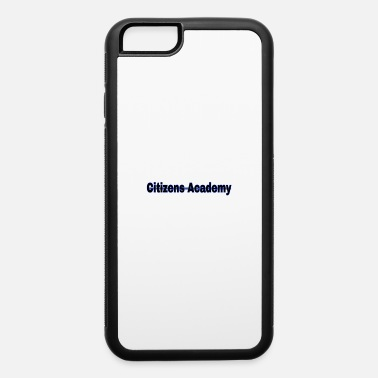 Citizens academy - iPhone 6 Case