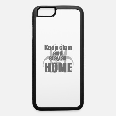 Keep clam and stay at HOME - iPhone 6 Case