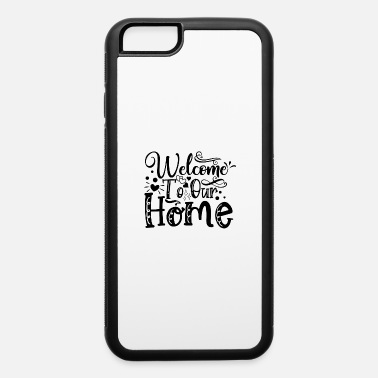Welcome To Our Welcome To Our Home - iPhone 6 Case