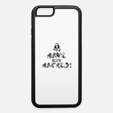 Hacking Hacked - iPhone 6 Case