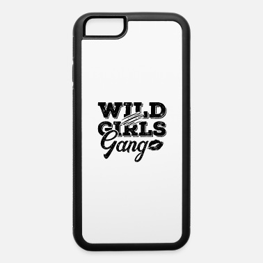 Wild Girl Wild Girls Party Girls - iPhone 6 Case
