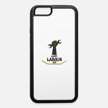 Labour Day Happy Labour Day! - iPhone 6 Case